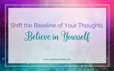 Shift the Baseline of your Thoughts- Believe in Yourself!