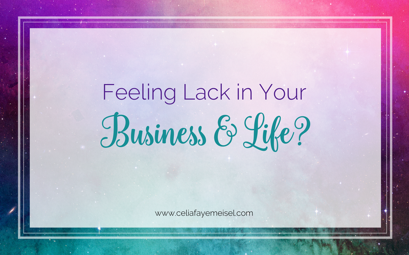 Feeling Lack in your business & life? by Celia Faye Meisel