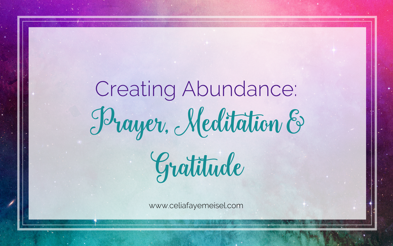 Creating Abundance: Prayer, Meditation, Gratitude - Celia