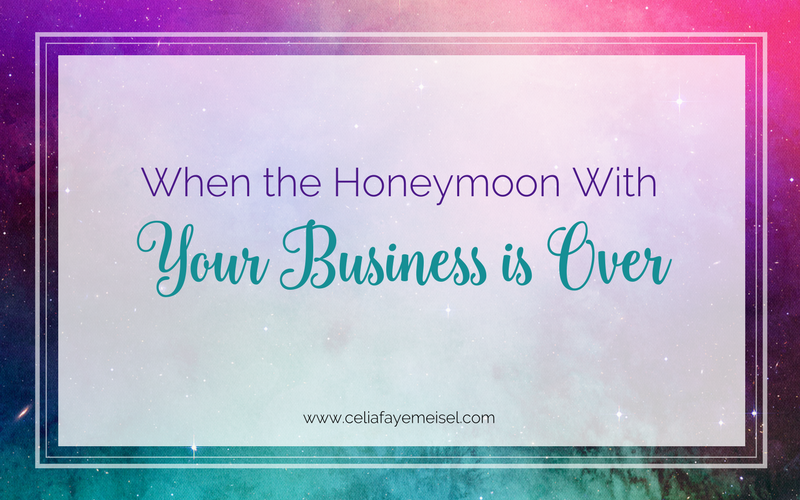 When the honeymoon with your business is over... by Celia Faye Meisel