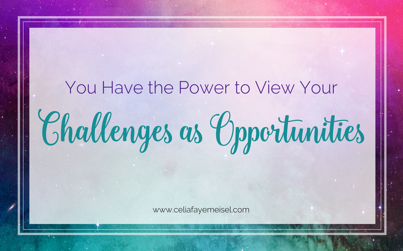 YOU Have the POWER to View Your Challenges as Opportunities