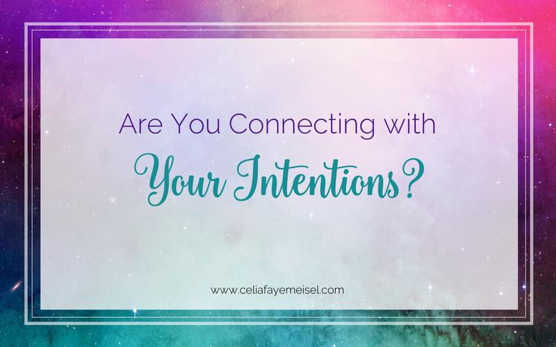 Are You Connecting with Your Intentions? by Celia Faye Meisel