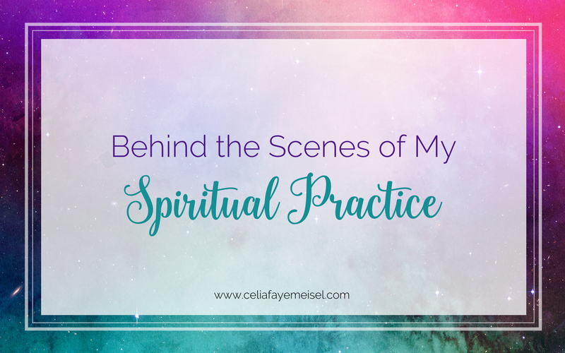 Behind-the-Scenes of My Spiritual Practice by Celia Faye Meisel