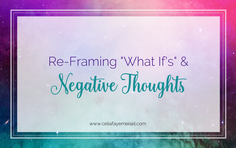 "Live Video Replay: Reframing ""what ifs"" & negative thoughts by Celia Faye Meisel"