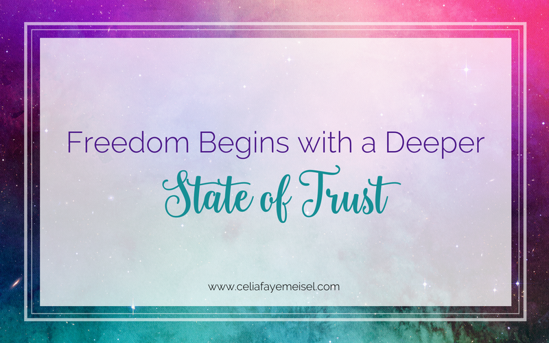 Freedom Begins With A Deeper State of Trust by Celia Faye Meisel