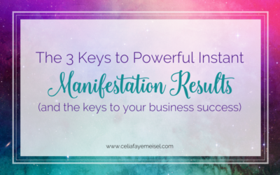 The 3 Keys to Powerful Instant Manifestation Results (and the Keys to your Your Business Success)