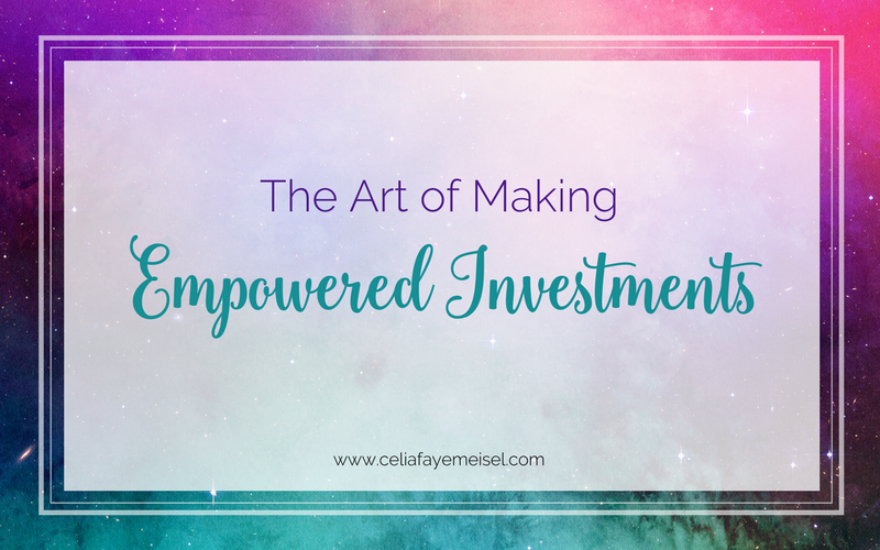 The Art of Making Empowered Investments by Celia Faye Meisel