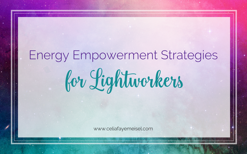 Energy Empowerment Strategies for Lightworkers by Celia Faye Meisel