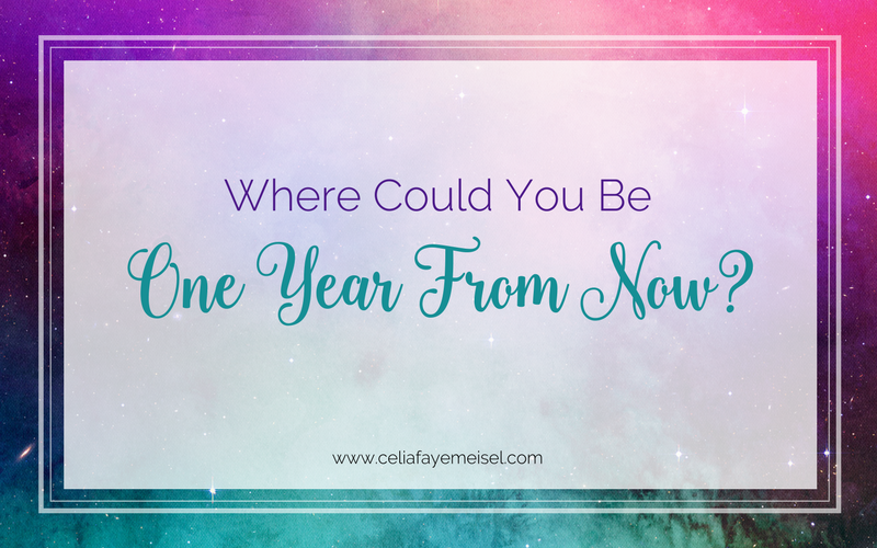 Where Could You Be One Year From Now? by Celia Faye Meisel
