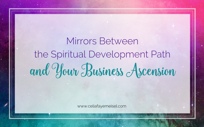 Mirrors Between the Spiritual Development Path and Your Business Ascension blog post by Celia Faye Meisel