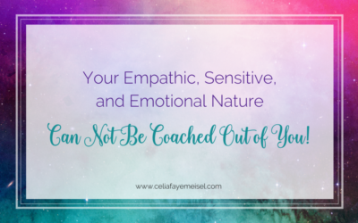 Your Empathic, Sensitive, and Emotional Nature Can Not Be Coached Out of You!