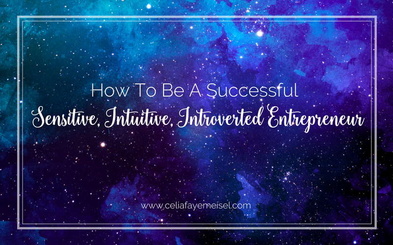 How To Be A Successful, Sensitive, Intuitive, Introverted Entrepreneur
