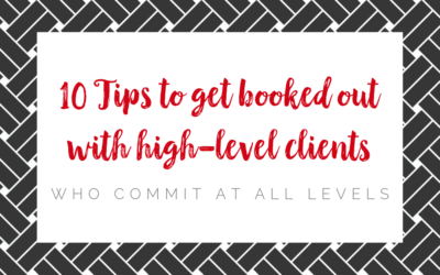 10 tips to get booked out with high-level clients who commit at all levels