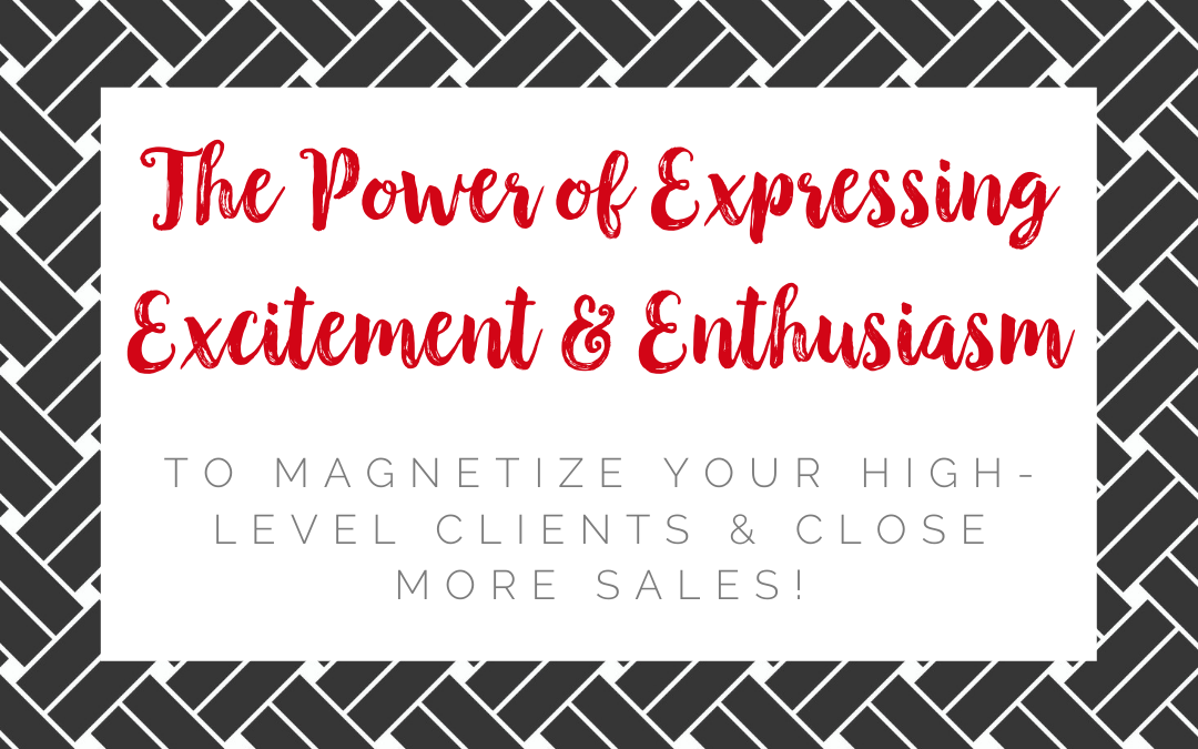 The Power of Expressing Excitement & Enthusiasm