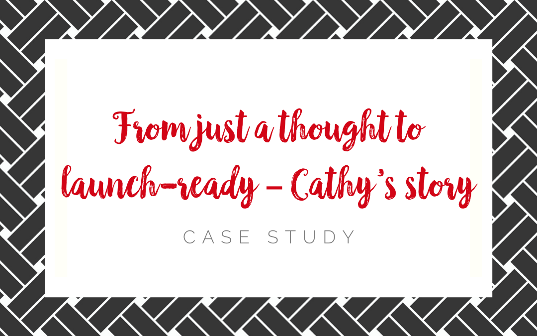 From just a thought to launch-ready – Cathy's story