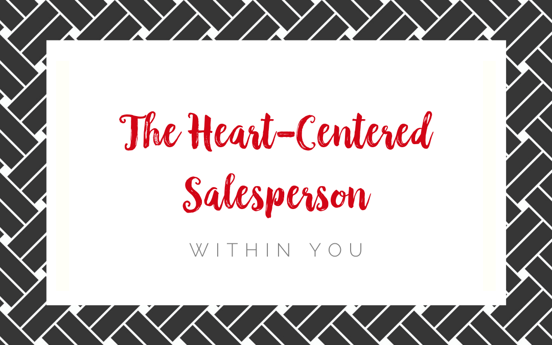 The Heart-Centered Salesperson Within You