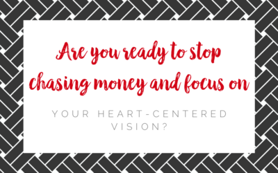 Are you ready to stop chasing money and focus on your heart-centered vision?