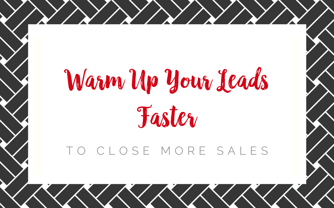 Warm Up Your Leads Faster to Close More Sales