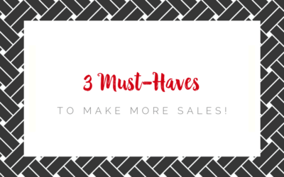 3 Must-Haves to Make More Sales!