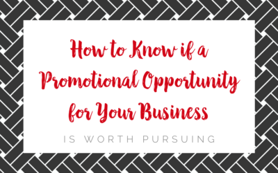 How to Know if A Promotional Opportunity for Your Business Is Worth Pursuing
