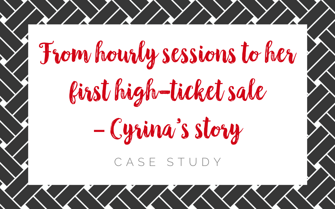 From hourly sessions to her first high-ticket sale – Cyrina's story