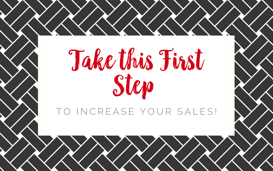 Take this First Step to Increase Your Sales!
