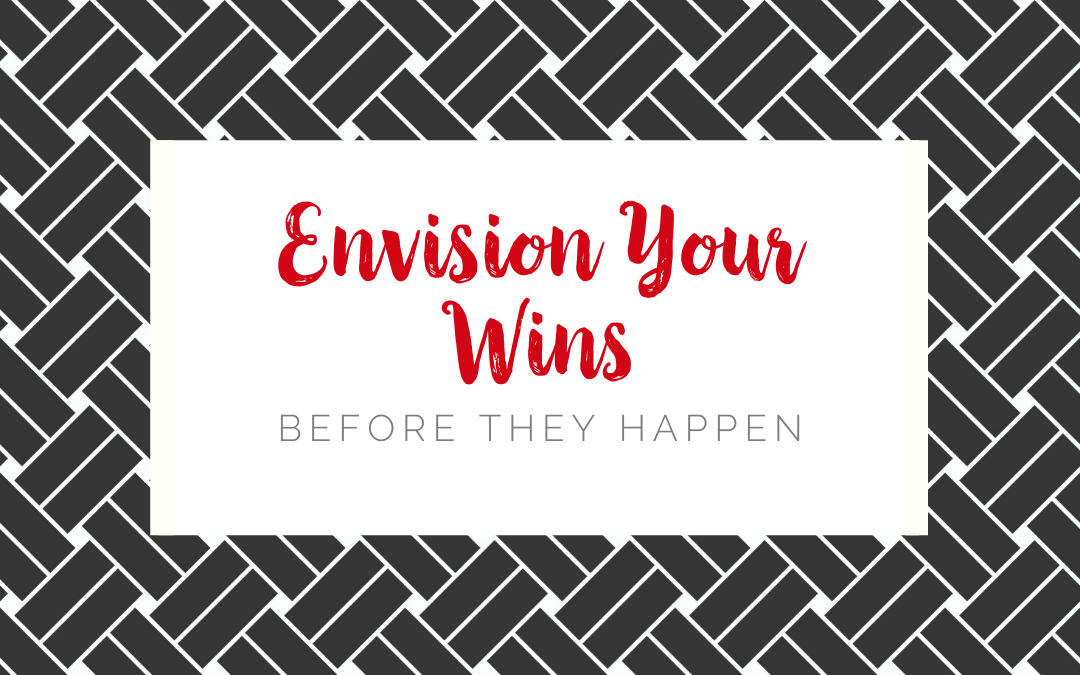 Envision Your Wins Before They Happen