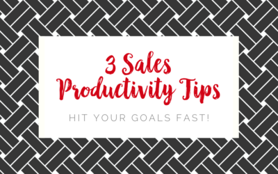3 Sales Productivity Tips – Hit Your Goals Fast!