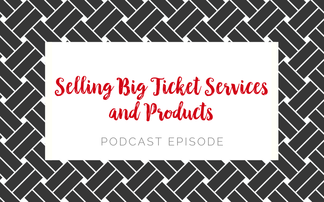 Selling Big Ticket (High Ticket) Services and Products